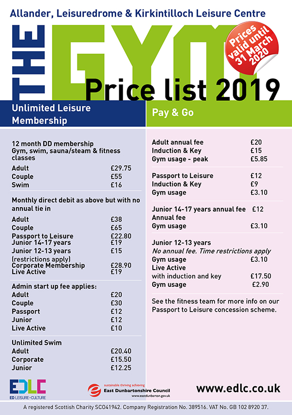12 month DD membership, gym swim and sauna/steam & fitness classes prices. Adult £29.75, couple £55 and swim £16. Monthly direct debit with no annual tie in Adult £38, couple £65, passport to leisure £22.80, junior 14/17 years £19, junior 12/13 years £15 (resrictions apply) corporate membership £28,90, Live active £19. Admin start up fees adult £20, couple £30, Passport £12, Junior £12, live active £10. Unlimited swim adult £20.40, Corporate £15.50 Junoir £12.25. Pay and go Adult annual fee £20, induction and key £15 gym usage-peak £5.85. Passport to leisure £12 Induction and key £9 gym usage £3.10. Juior 14-17 years annual fee £12, gym fee £3.10. Junoir 12/13 years no annual fee and time resttricions apply gym usage £3.10 live active with induction and key £17.50, gym usage £2.90